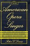 The American Opera Singer, Peter G. Davis, 0385421737