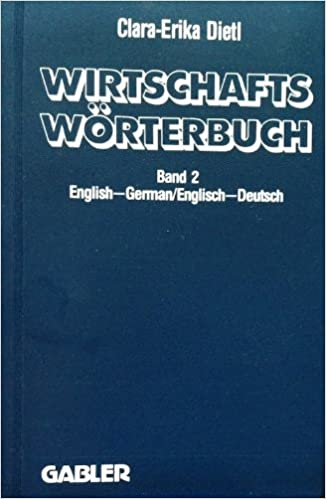 Wirtschafts Worterbuch Englisch - Deutsch - Dictionary of Commercial Legal and Business Terms Part II: English - German (German Edition)