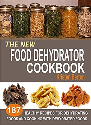 The New Food Dehydrator Cookbook: 187 Healthy