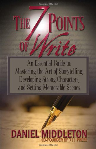 The 7 Points of Write: An Essential Guide to Mastering the Art of Storytelling, Developing Strong Characters, and Settin