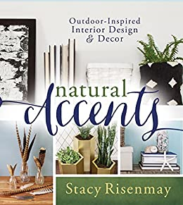 Natural Accents: Outdoor-Inspired Design and Decor by [Risenmay, Stacy]