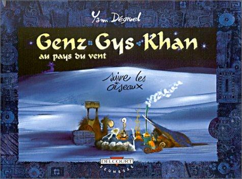 Genz Gys Khan au pays du vent, tome 4 : Suivre les Oiseaux