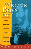 Where the Boys Are: Cuba, Cold War and the Making of a New Left (Haymarket Series) by Gosse, Van(December 17, 1993) Paperback