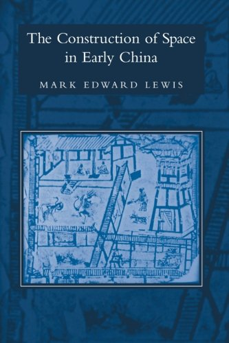 The Construction of Space in Early China (SUNY series in Chinese Philosophy and Culture)