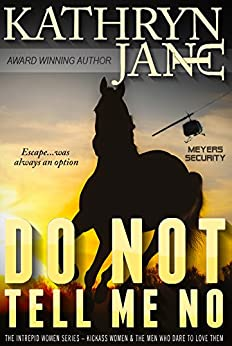 DO NOT TELL ME NO (Intrepid Women Book 1) by [Jane, Kathryn]