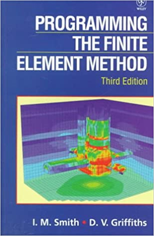 Programming the Finite Element Method, 3rd Edition: I  M  Smith