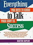 Everything You Need to Know to Talk Your Way to Success, Burton Kaplan, 0132890593