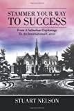 Stammer Your Way to Success, Stuart Nelson, 1483602060
