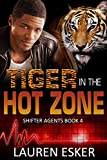 Download Tiger in the Hot Zone (Shifter Agents Book 4) in PDF ePUB Free Online