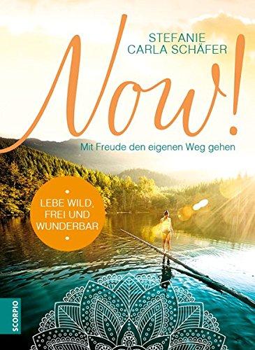 NOW! Lebe wild, frei und wunderbar: Mit Freude den eigenen Weg gehen