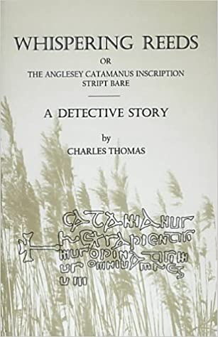 Whispering Reeds or the Anglesey Catamanus Inscription stript bare: A Detective Story