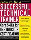 How To Be a Successful Technical Trainer: Core Skills for Instructor Certification