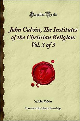 John Calvin The Institutes Of The Christian Religion Vol 3 Of 3