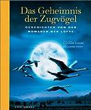 Das Geheimnis der Zugvögel: Geschichten von den Nomaden der Lüfte