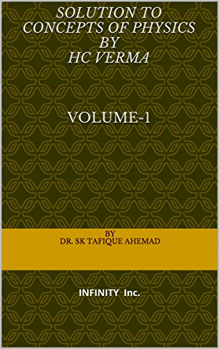 Solution to concepts of physics by hc verma      volume-1: INFINITY Inc.