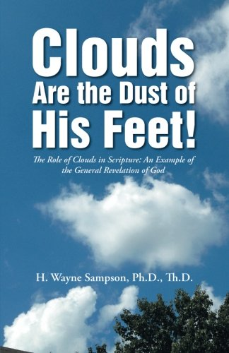 Download Clouds Are the Dust of His Feet!: The Role of Clouds in Scripture: An Example of the General Revelation of God PDF
