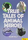 True Tales of Animal Heroes, Allan Zullo, 0816745285