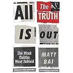 All the Truth Is Out: The Week Politics Went Tabloid | Matt Bai