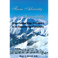 From Adversity to Invincibility : From Cutting-Edge Psychiatry to an Empowering Philosophy