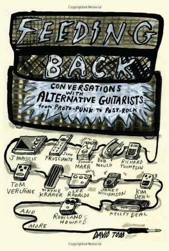 (Feeding Back: Conversations with Alternative Guitarists from Proto-Punk to Post-Rock)