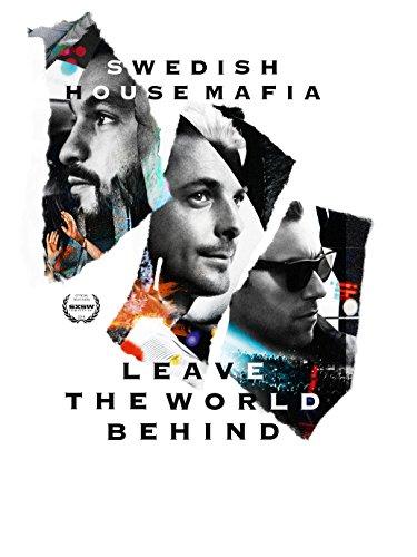 Swedish House Mafia- Leave the World Behind (Swedish House Mafia Leave The World Behind Documentary)