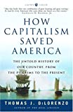 How Capitalism Saved America: The Untold History of Our Country, from the Pilgrims to the Present, Thomas DiLorenzo, 1400083311
