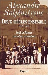 Deux siècles ensemble, 1795-1995, tome 1 : Juifs et Russes avant la révolution par Alexandre Soljenitsyne