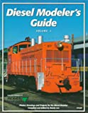 img - for Diesel Modeler's Guide: Vol. 1 - Photos, Drawings and Projects for the Diesel Modeler book / textbook / text book