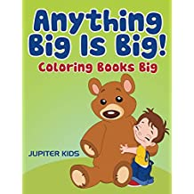 Anything Big Is Big!: Coloring Books Big (Big Coloring and Art Book Series)