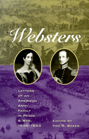 Read Online The Websters: Letters of an American Army Family in Peace and War, 1836-1853 pdf epub
