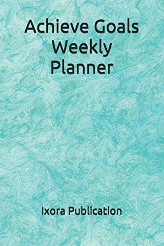 Achieve Goals Weekly Planner: Goal Setting Productive Note-book Diary Weekly Monthly Schedule Organizer Calendar Journal Appointment Logbook, To-do ... month 53 weeks and Organizer Reminder Undated