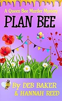 Plan Bee (Queen Bee Mysteries Book 3) by [Baker, Deb, Reed, Hannah]