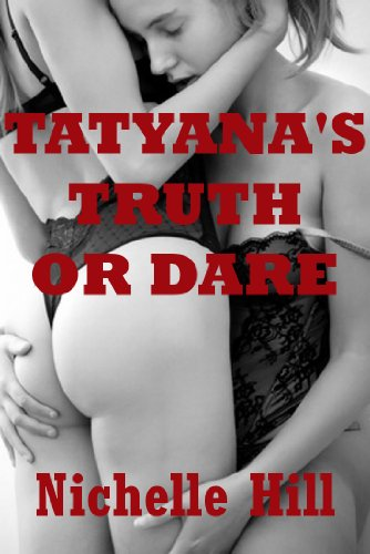 Tatyanas Truth Or Dare A First Lesbian Sex Experience By Hill Nichelle