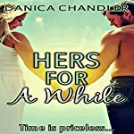 Hers for a While: A Sensual Romance | Danica Chandler