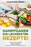 Dampfgaren - Die leckersten Rezepte!  Einfach gesünder, besser und zeitsparend Mit dem Dampfgarer zu gesunden, vitaminreichen, leuchtenden Speisen (German Edition)