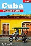 Cuba Travel Guide:: Cuba guide book (2017) (Cuba guide book - 2017)