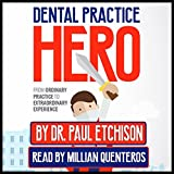 Dental Practice Hero: From Ordinary Practice to