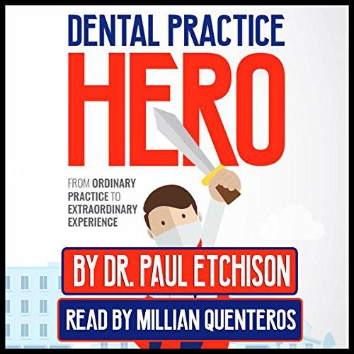Dental Practice Hero: From Ordinary Practice to Extraordinary Experience by Dental Practice Heroes