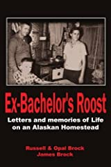 Ex-Bachelor's Roost: Letters and memories of Life on an Alaskan Homestead by James Brock (2005-10-11) Mass Market Paperback