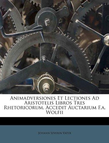 Animadversiones Et Lectiones Ad Aristotelis Libros Tres Rhetoricorum. Accedit Auctarium F.a. Wolfii pdf epub