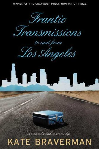 Frantic Transmissions to and from Los Angeles: An Accidental Memoir