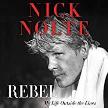 Rebel: My Life Outside the Lines Audiobook by Nick Nolte Narrated by Nick Nolte, Christian Baskous