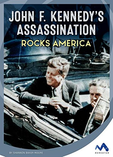 John F. Kennedys Assassination Rocks America (Events That Changed America)