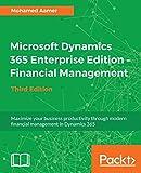 Microsoft Dynamics 365 Enterprise Edition - Financial Management - Third Edition: Maximize your business productivity through modern financial management in Dynamics 365