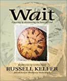 Every once in a while, a rare poetic treasure emerges and speaks to us in a profound and meaningful way*the kind of piece you keep close by to share its gentle wisdom.  For more than 20 years, Russell Kelfer's inspirational poem, Wait, has ministered...