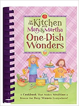 In the kitchen with mary and martha one dish wonders for One dish wonders recipes