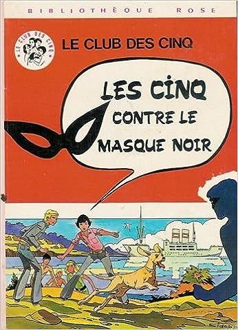 Amazon Fr Le Club Des Cinq Les Cinq Contre Le Masque