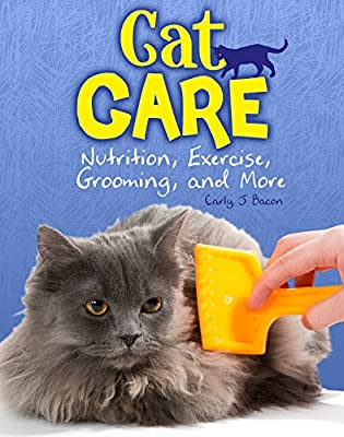 Cat Care: Nutrition, Exercise, Grooming, and More