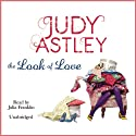 The Look of Love Audiobook by Judy Astley Narrated by Julia Franklin