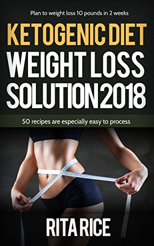The Ketogenic Weight Loss Solution 2018 50 Simple Recipes To Aid